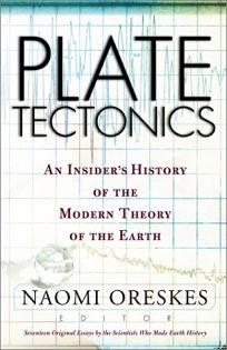 PLATE TECTONICS: The Insiders History of the Modern Theory of the Earth