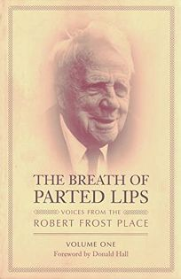 The Breath of Parted Lips: Voices from the Robert Frost Place