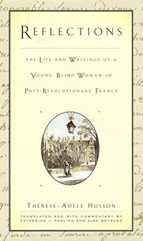 REFLECTIONS: The Life and Writings of a Young Blind Woman in Post-Revolutionary France