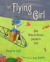 The Flying Girl: How Aída de Acosta Learned to Soar