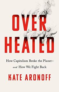 Overheated: How Capitalism Broke the Planet—and How We Can Fight Back