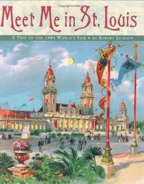 Meet Me in St. Louis: A Trip to the 1904 Worlds Fair