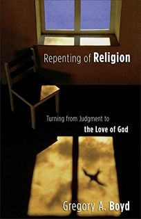 REPENTING OF RELIGION: Turning from Judgment to the Love of God