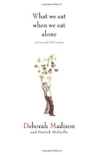 What We Eat When We Eat Alone: Stories and 100 Recipes