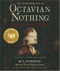 The Astonishing Life of Octavian Nothing Traitor to the Nation: Volume 1: The Pox Party