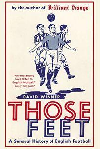 Those Feet: A Sensual History of English Soccer