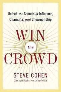 Win the Crowd: Unlock the Secrets of Charisma