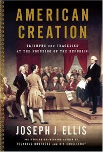 American Creation:Triumphs and Tragedies at the Founding of the Republic