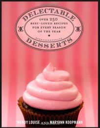 Delectable Desserts: Over 250 Best-Loved Recipes for Every Season of the Year