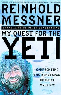 My Quest for the Yeti: The Worlds Greatest Mountain Climber Confronts the Himalayas Deepest Mystery