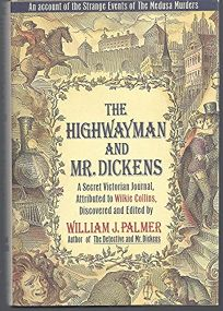 The Highwayman and Mr. Dickens: An Account of the Strange Events of the Medusa Murders: A Secret Victorian Journal