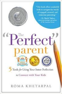 "The ""Perfect"" Parent: 5 Tools for Using Your Inner Perfection to Connect with Your Kids"