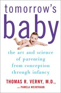 TOMORROWS BABY: The Art and Science of Parenting from Conception Through Infancy
