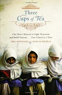 Three Cups of Tea: One Mans Mission to Fight Terrorism and Build Nations... One School at a Time