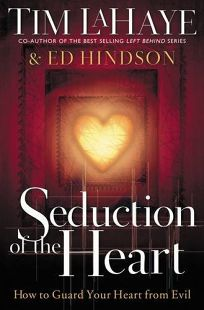 SEDUCTION OF THE HEART: How to Guard Your Heart from Evil
