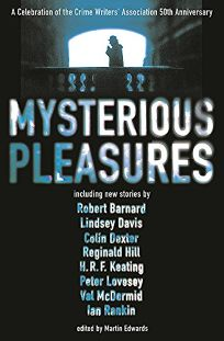 MYSTERIOUS PLEASURES: A Celebration of the Crime Writers Association 50th Anniversary