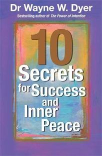 Dr. Wayne Dyers 10 Secrets for Success and Inner Peace
