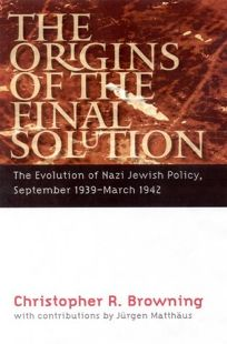 THE ORIGINS OF THE FINAL SOLUTION: The Evolution of Nazi Jewish Policy