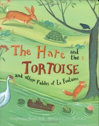 The Hare and the Tortoise: And Other Fables of La Fontaine