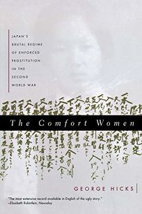 The Comfort Women: Japans Brutal Regime of Enforced Prostitution in the Second World War