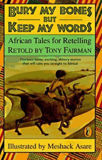 Bury My Bones But Keep My Words: African Tales for Retelling