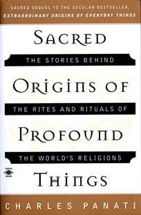 Sacred Origins of Profound Things: The Stories Behind the Rites and Rituals of the Worlds Religions