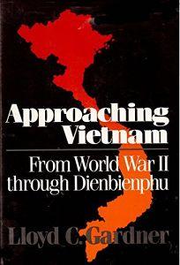 Approaching Vietnam: From World War II Through Dienbienphu