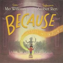 Children's Book Review: Because by Mo Willems, illus. by Amber Ren. Hyperion, $17.99 (40p) ISBN 978-136801901-9