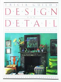 Tricia Guilds Design and Detail: A Practical Guide to Styling a House