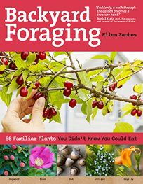 Backyard Foraging: 65 Familiar Plants You Didn%E2%80%99t Know You Could Eat