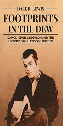 "Footprints in the Dew: Damon ""Chub"" Anderson and the Unsolved Mullendore Murder"