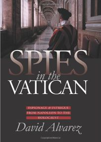 SPIES IN THE VATICAN: Espionage & Intrigue from Napoleon to the Holocaust