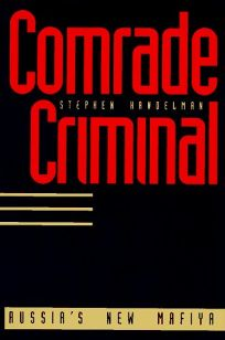 Comrade Criminal: Russias New Mafiya