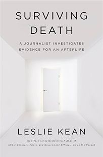 Surviving Death: A Journalist Investigates Evidence for an Afterlife
