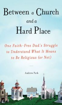 Between a Church and a Hard Place: One Faith-Free Dads Struggle to Understand What It Means to Be Religious or Not