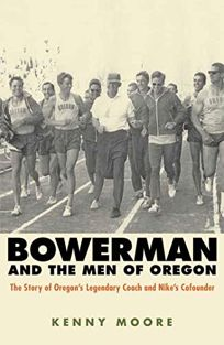 Bowerman and the Men of Oregon: The Story of Oregons Legendary Coach and Nikes Co-Founder