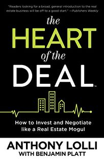 The Heart of the Deal: How to Invest Like a Real Estate Mogul