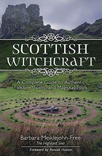 Scottish Witchcraft: A Complete Guide to Authentic Folklore