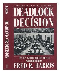 Deadlock or Decision: The U.S. Senate and the Rise of National Politics a Twentieth Century Fund Book