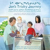 Jons Tricky Journey: A Story for Inuit Children with Cancer and Their Families
