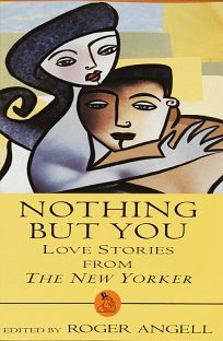 Nothing But You:: Love Stories from the New Yorker