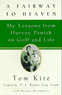A Fairway to Heaven: My Lessons from Harvey Penick on Golf and Life