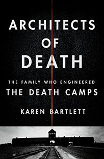 Architects of Death: The Family Who Engineered the Death Camps