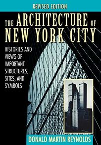 The Architecture of New York City: Histories and Views of Important Structures