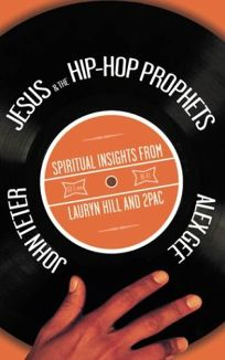 JESUS & THE HIP-HOP PROPHETS: Spiritual Insights from Lauryn Hill and 2pac Shakur