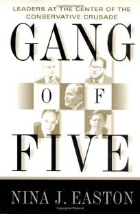 Gang of Five: Leaders at the Center of the Conservative Crusade