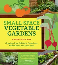 Small-Space Vegetable Gardens: Growing Great Edibles in Containers