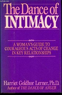 The Dance of Intimacy: A Womans Guide to Courageous Acts of Change in Key Relationships