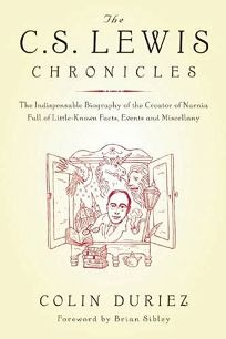 The C.S. Lewis Chronicles: The Indispensable Biography of the Creator of Narnia Full of Little-Known Facts