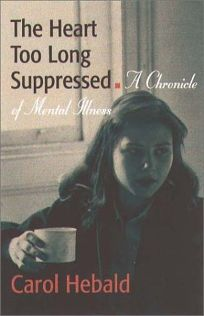 THE HEART TOO LONG SUPPRESSED: A Chronicle of Mental Illness